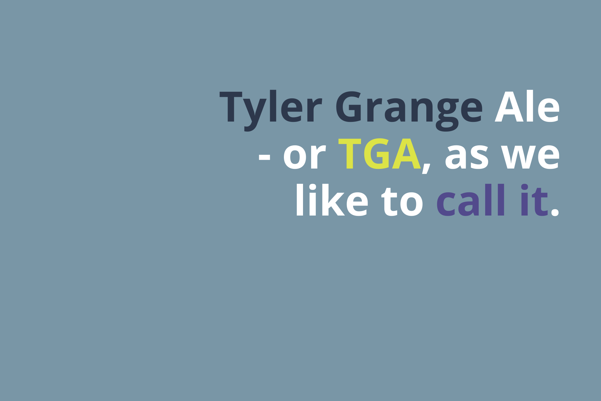 Tyler Grange Ale - or TGA as we like to call it